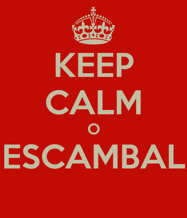 KEEP CALM O ESCAMBAL