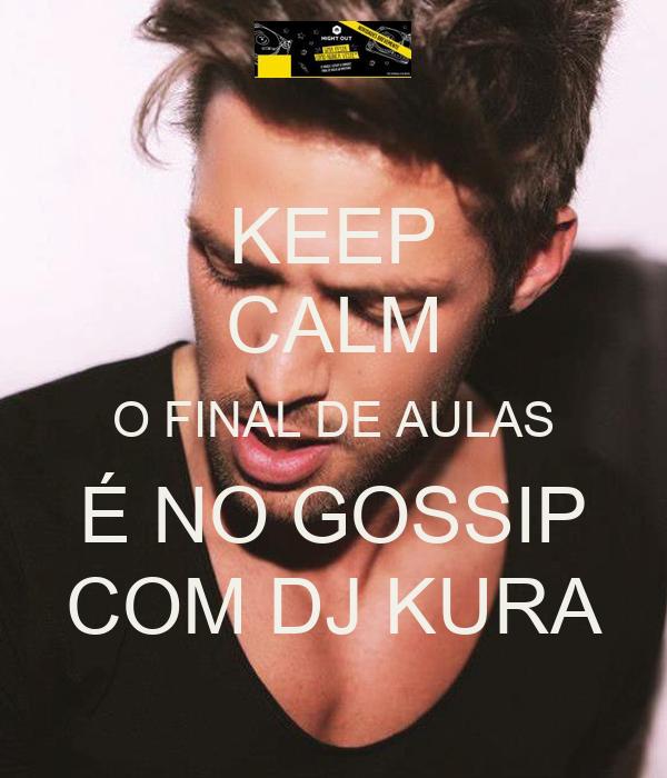 KEEP CALM O FINAL DE AULAS É NO GOSSIP COM DJ KURA