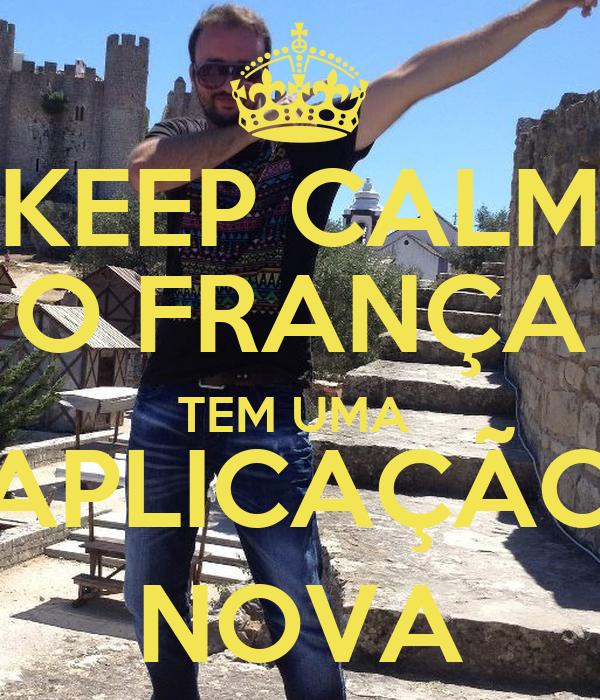 KEEP CALM O FRANÇA TEM UMA  APLICAÇÃO NOVA