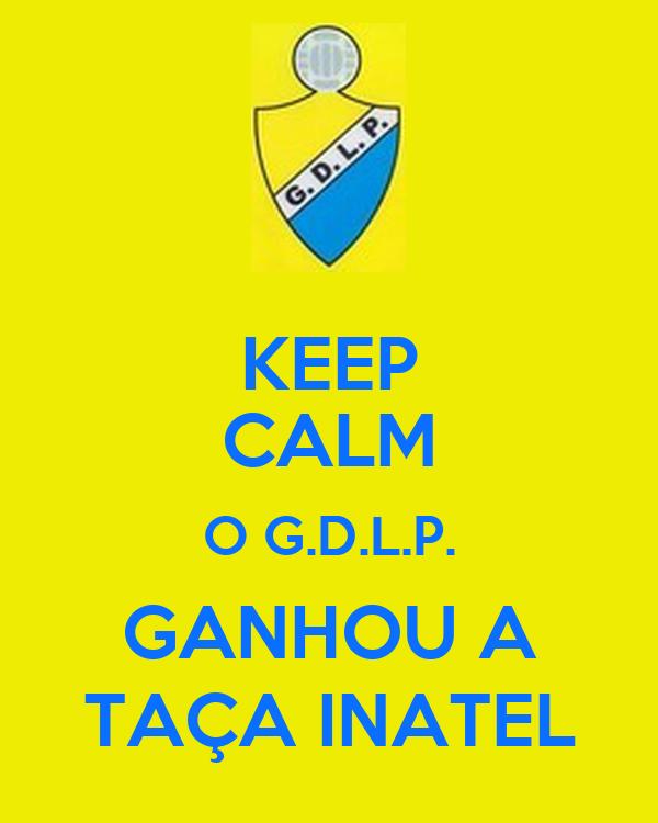 KEEP CALM O G.D.L.P. GANHOU A TAÇA INATEL