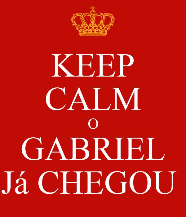 KEEP CALM O GABRIEL Já CHEGOU