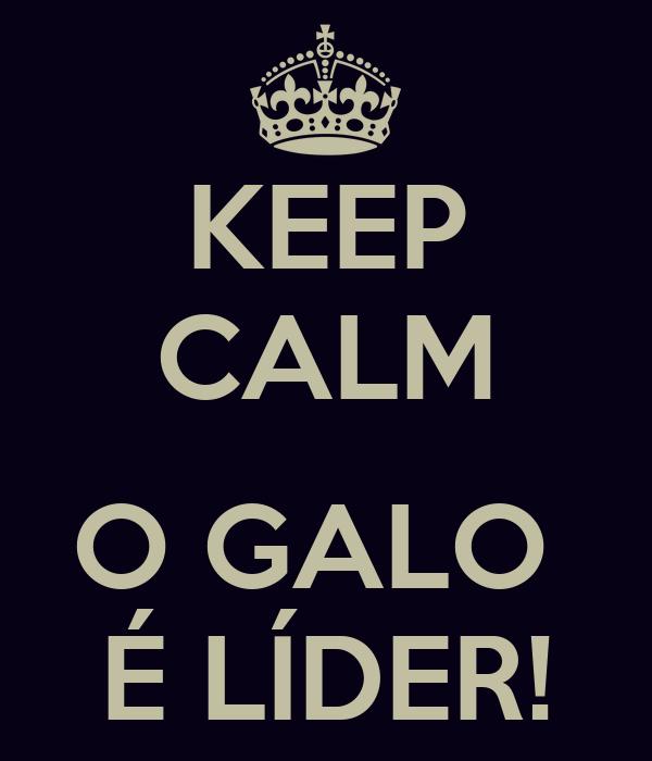 KEEP CALM  O GALO  É LÍDER!