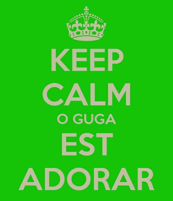 KEEP CALM O GUGA EST ADORAR