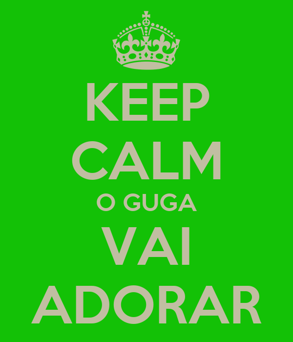 KEEP CALM O GUGA VAI ADORAR