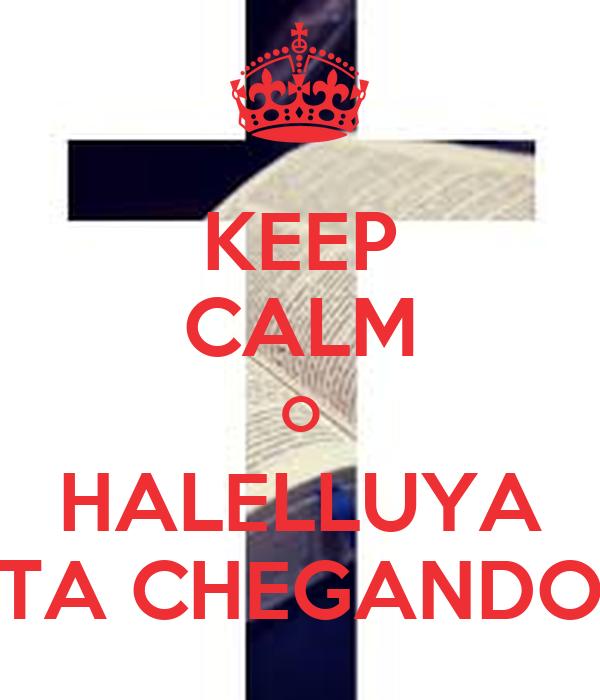 KEEP CALM    O    HALELLUYA TA CHEGANDO