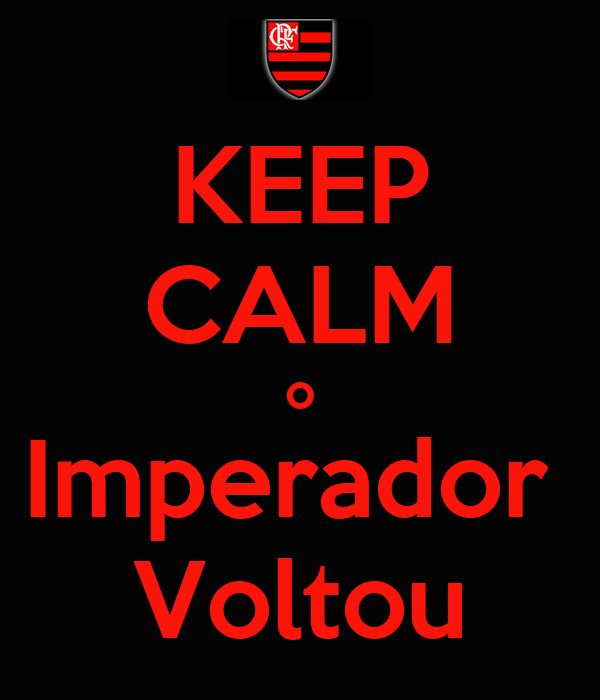 KEEP CALM o Imperador  Voltou