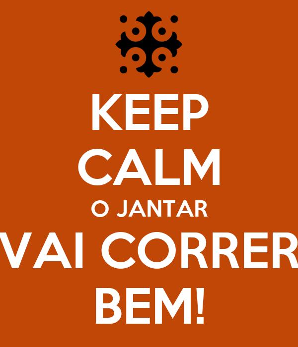 KEEP CALM O JANTAR VAI CORRER BEM!