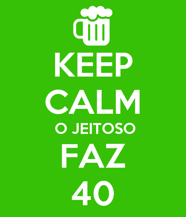 KEEP CALM  O JEITOSO FAZ 40