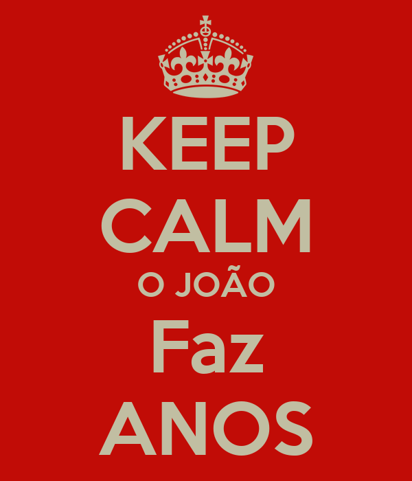 KEEP CALM O JOÃO Faz ANOS