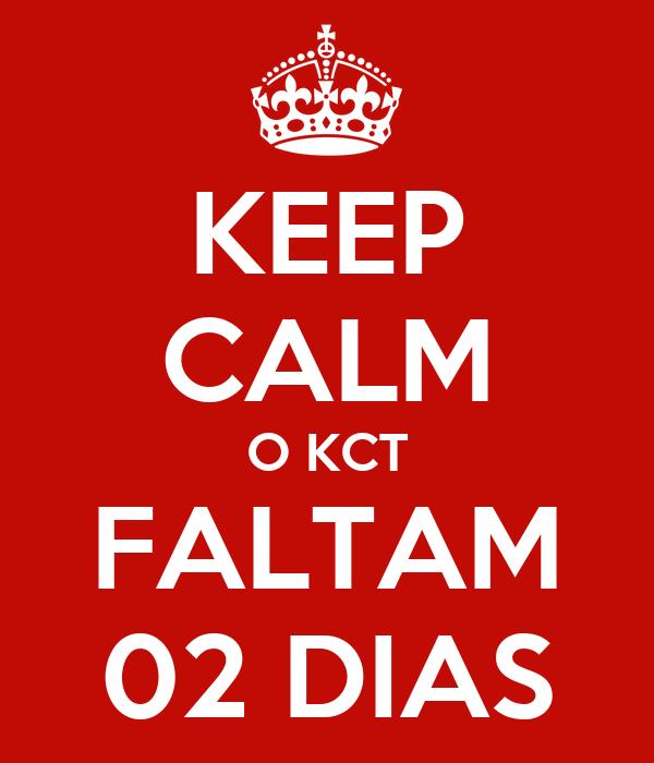 KEEP CALM O KCT FALTAM 02 DIAS