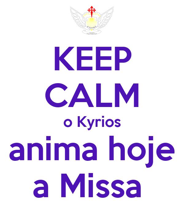 KEEP CALM o Kyrios anima hoje a Missa