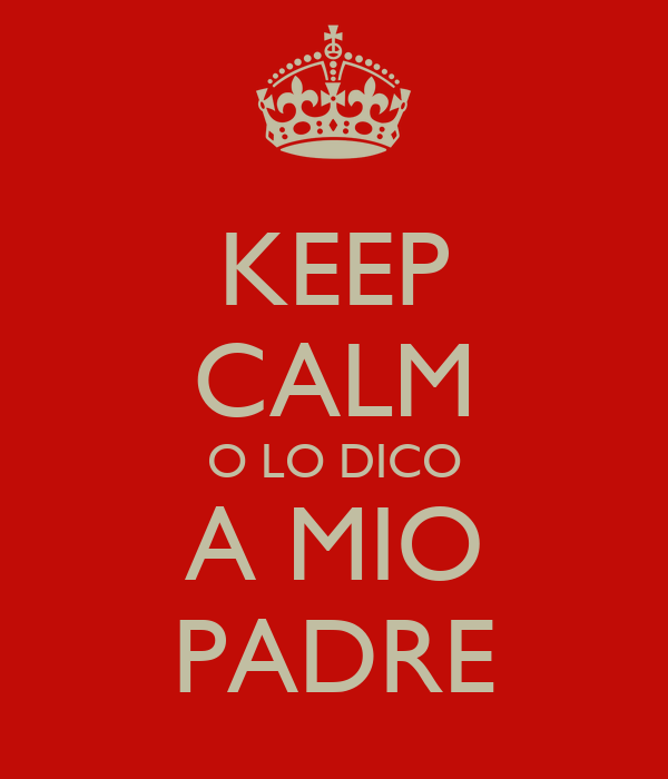 KEEP CALM O LO DICO A MIO PADRE