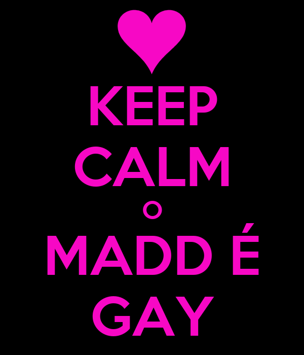 KEEP CALM O MADD É GAY