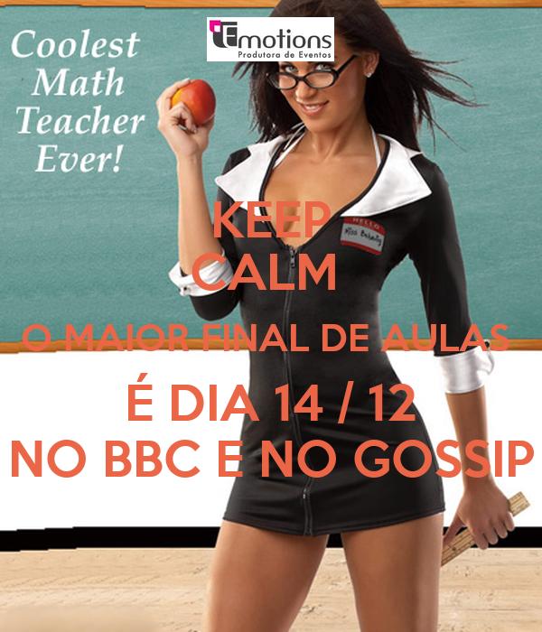KEEP CALM  O MAIOR FINAL DE AULAS  É DIA 14 / 12 NO BBC E NO GOSSIP