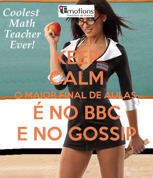 KEEP CALM O MAIOR FINAL DE AULAS  É NO BBC E NO GOSSIP