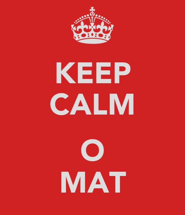 KEEP CALM  O MAT
