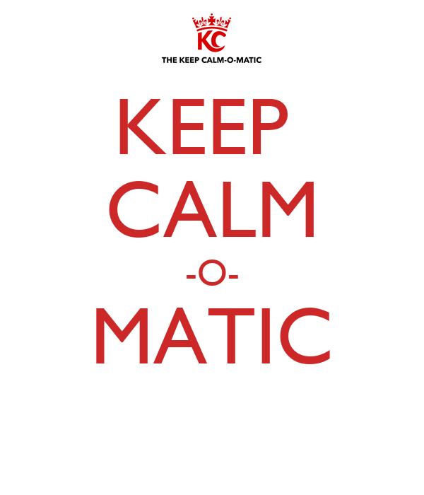 KEEP  CALM -O- MATIC