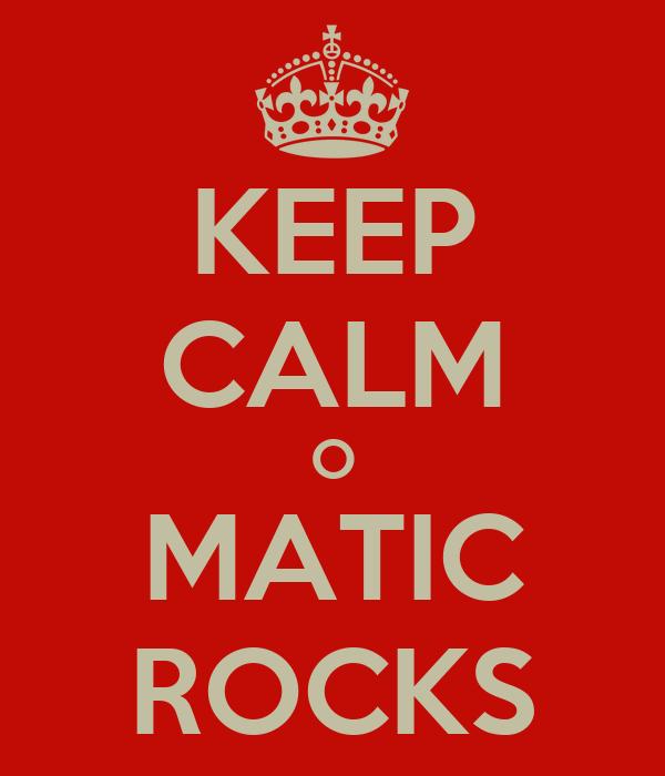 KEEP CALM O MATIC ROCKS