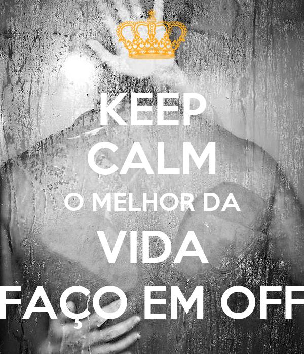 KEEP CALM O MELHOR DA VIDA FAÇO EM OFF