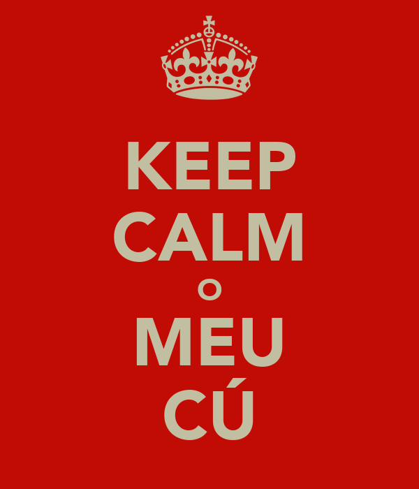 KEEP CALM O MEU CÚ
