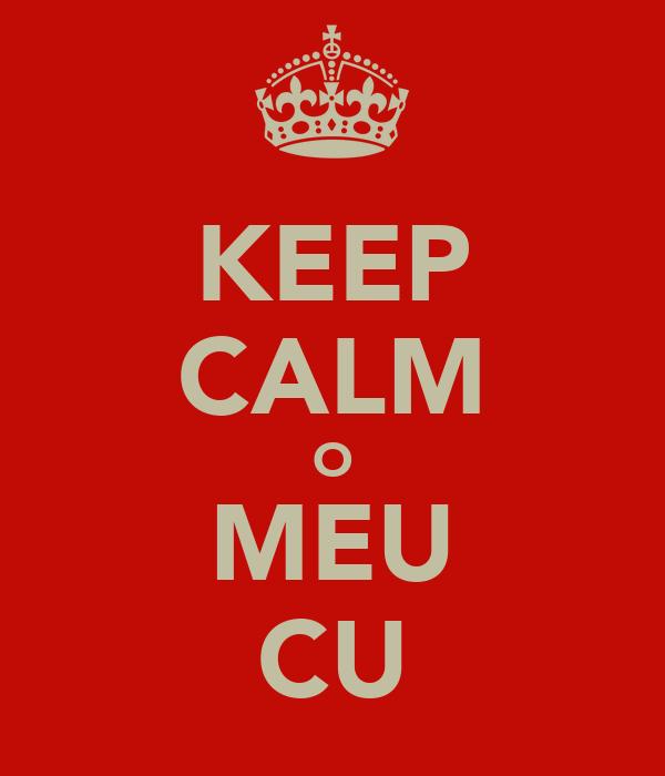 KEEP CALM O MEU CU