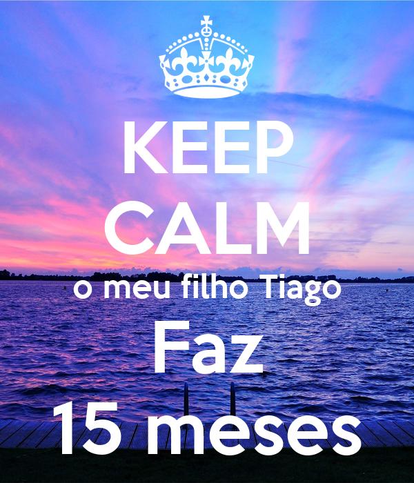 KEEP CALM o meu filho Tiago Faz 15 meses