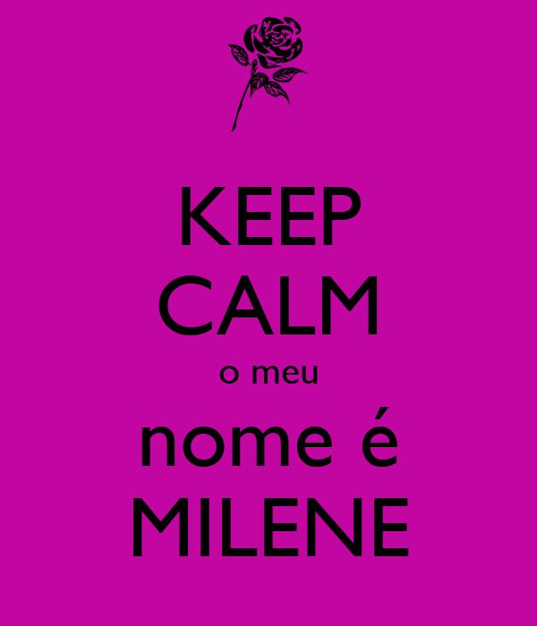 KEEP CALM o meu nome é MILENE
