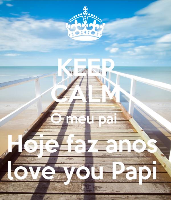 KEEP CALM O meu pai  Hoje faz anos  love you Papi