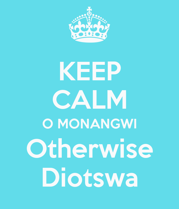 KEEP CALM O MONANGWI Otherwise Diotswa