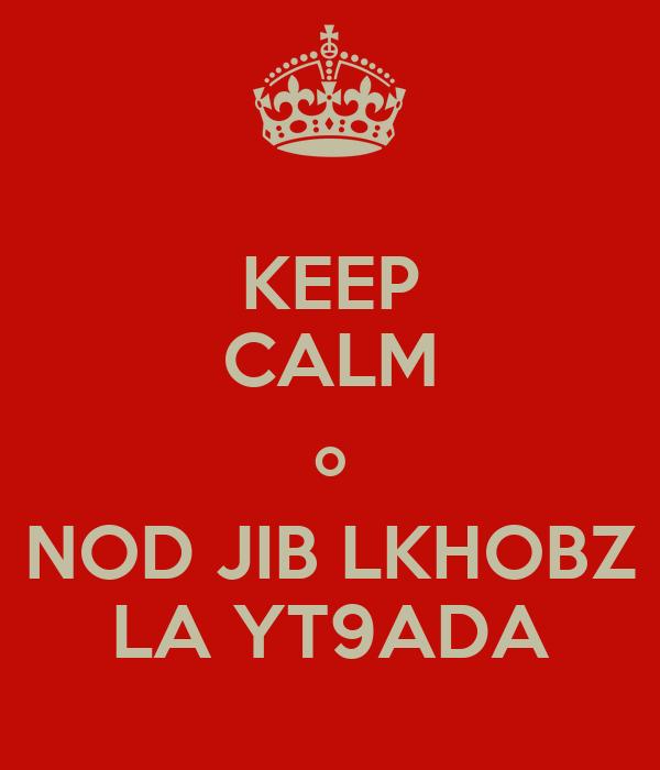 KEEP CALM o NOD JIB LKHOBZ LA YT9ADA