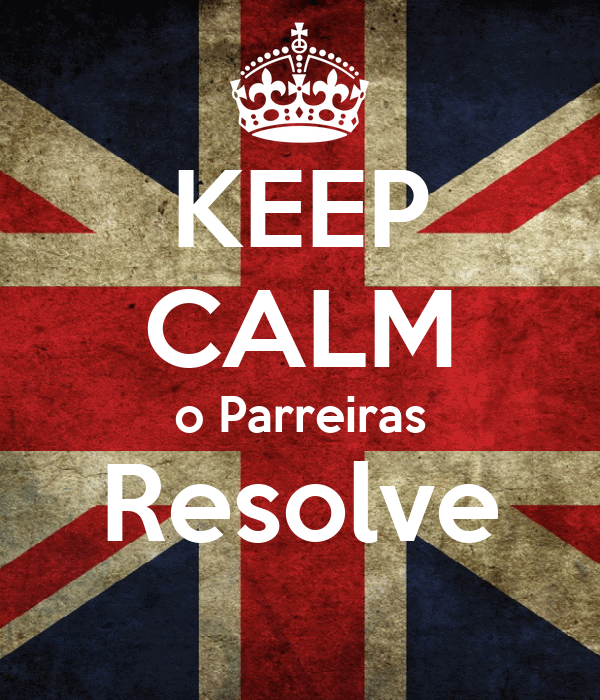 KEEP CALM o Parreiras Resolve