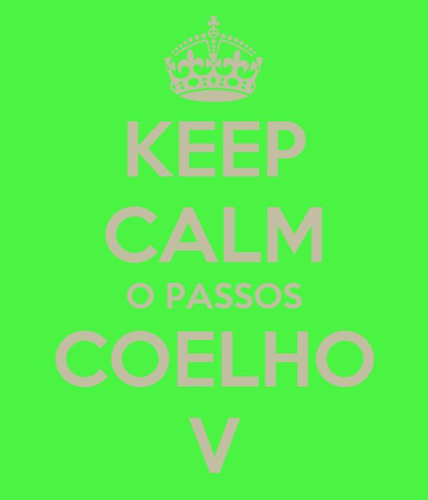 KEEP CALM O PASSOS COELHO V