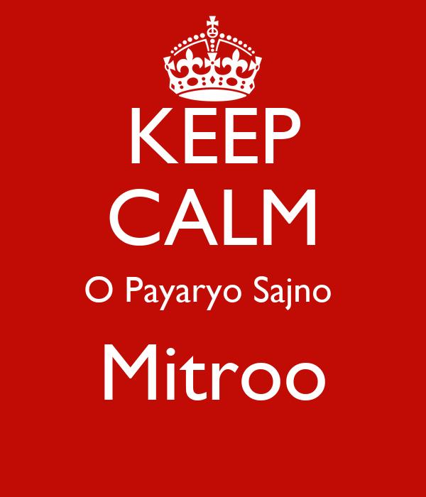 KEEP CALM O Payaryo Sajno  Mitroo
