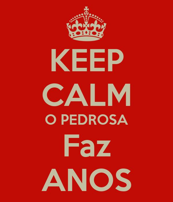 KEEP CALM O PEDROSA Faz ANOS