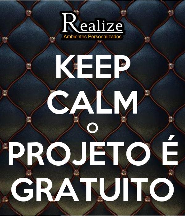 KEEP CALM O PROJETO É GRATUITO