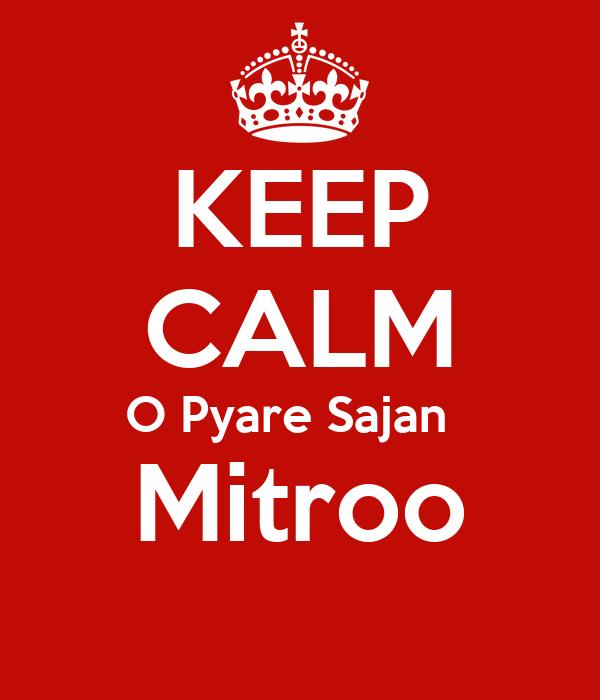 KEEP CALM O Pyare Sajan   Mitroo