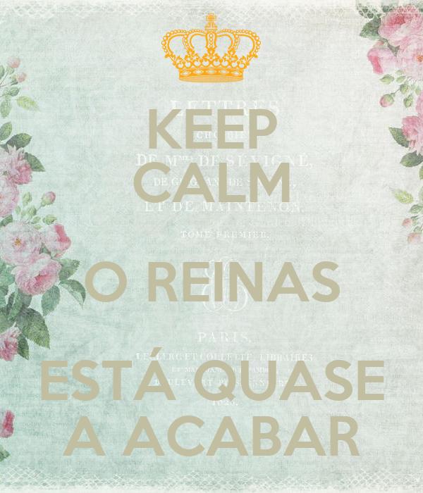 KEEP CALM O REINAS ESTÁ QUASE A ACABAR