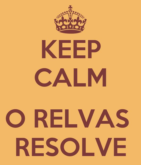 KEEP CALM  O RELVAS  RESOLVE