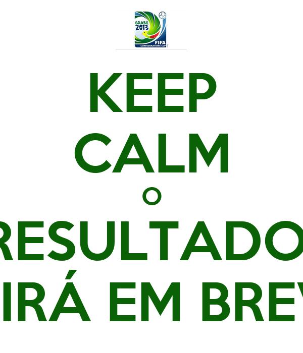 KEEP CALM O RESULTADO  SAIRÁ EM BREVE!
