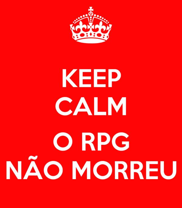 KEEP CALM  O RPG NÃO MORREU