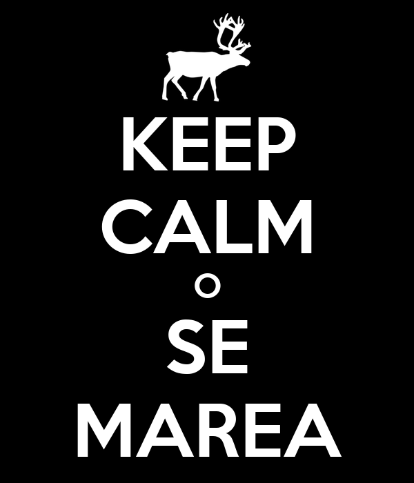 KEEP CALM O SE MAREA