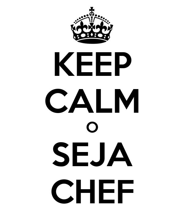 KEEP CALM O SEJA CHEF