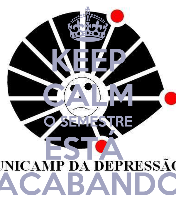 KEEP CALM O SEMESTRE ESTÁ  ACABANDO