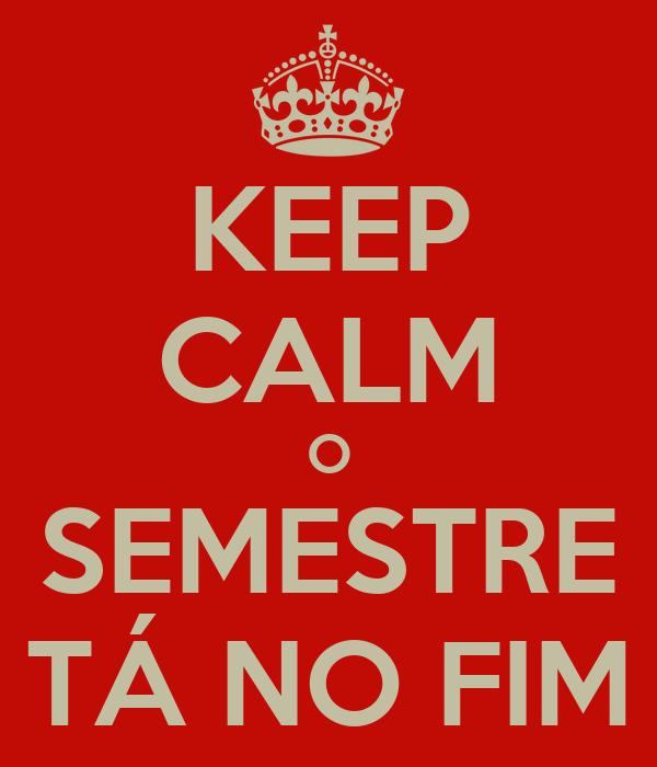 KEEP CALM O SEMESTRE TÁ NO FIM