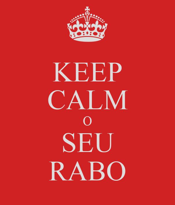 KEEP CALM O SEU RABO