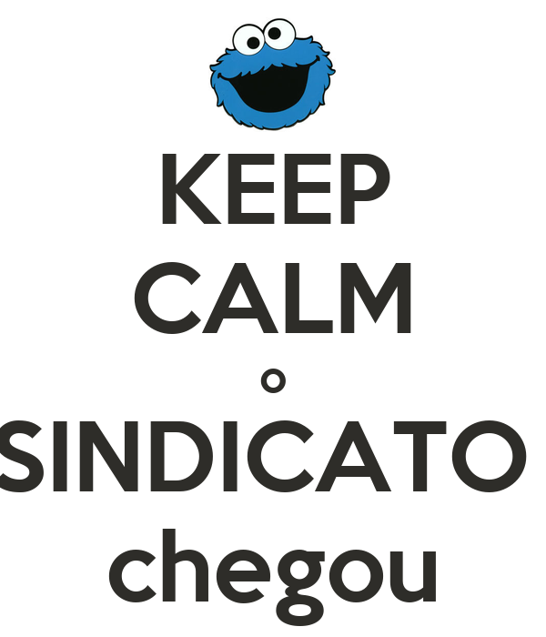 KEEP CALM o SINDICATO  chegou