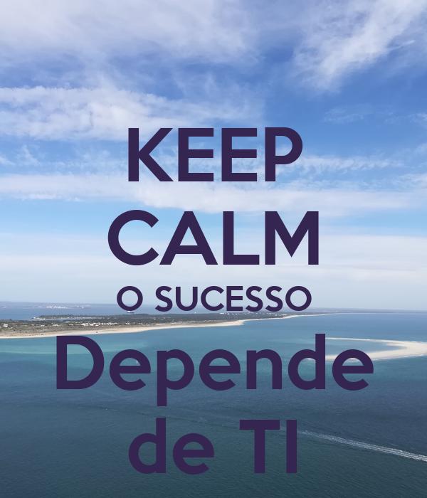 KEEP CALM O SUCESSO Depende de TI