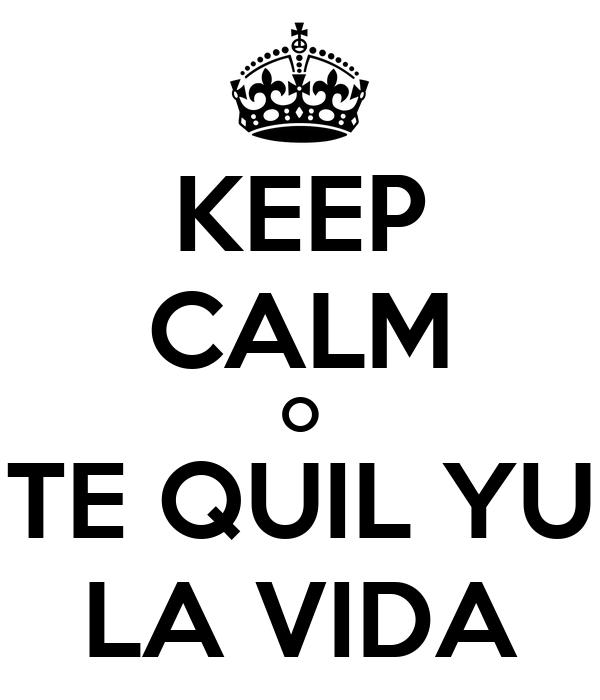 KEEP CALM O TE QUIL YU LA VIDA