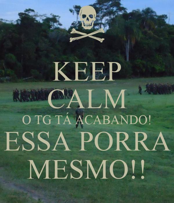 KEEP CALM O TG TÁ ACABANDO! ESSA PORRA MESMO!!