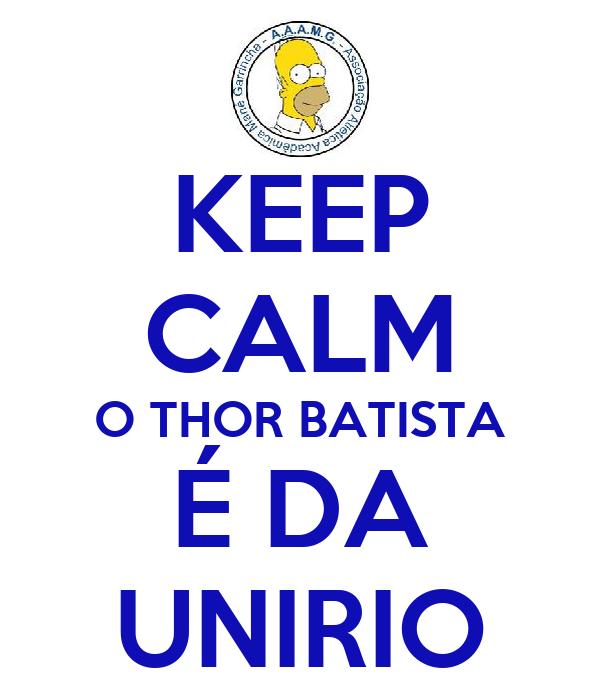 KEEP CALM O THOR BATISTA É DA UNIRIO